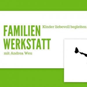Familienwerkstatt - Kinder liebevoll begleiten...